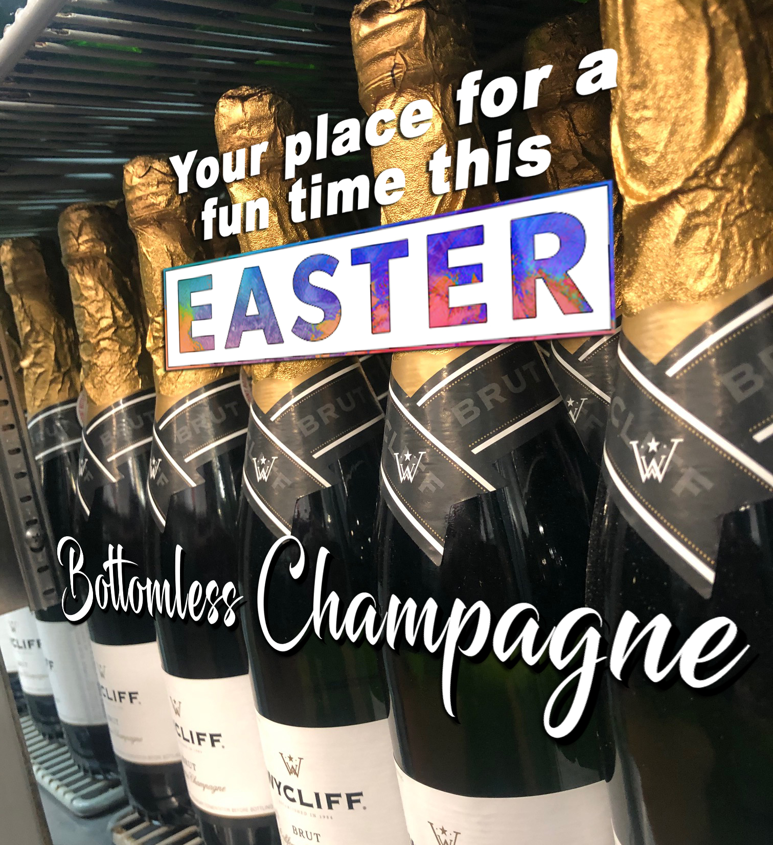 Your place for a fun time this EASTER with BOTTOMLESS CHAMPAGNE